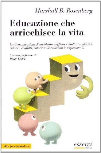 Educazione che arricchisce la vita (Dire, fare, comunicare) di Rosenberg Marshall, Bertram (2005) Tapa blanda