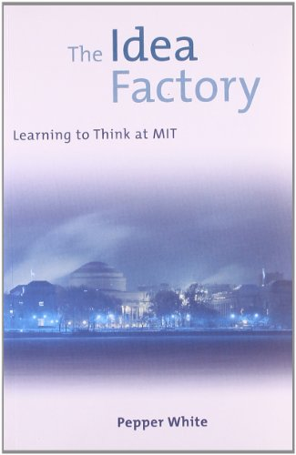 The Idea Factory: Learning to Think at MIT (The MIT Press) por Pepper White