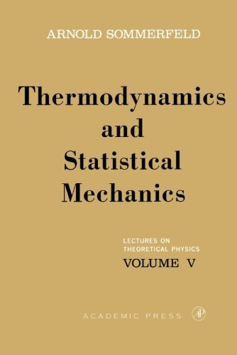 Lectures on Theoretical Physics, Volume V: Thermodynamics and Statistical Mechanics: 005 by Arnold Sommerfeld (28-Feb-1964) Hardcover