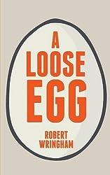 A Loose Egg by Robert Wringham (2016-02-18)
