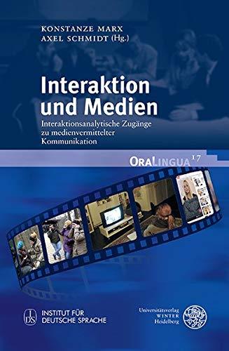 Interaktion und Medien: Interaktionsanalytische Zugänge zu medienvermittelter Kommunikation (OraLingua, Band 17)