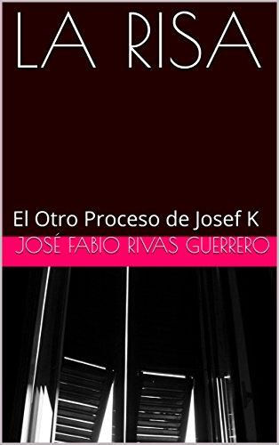 LA RISA: El Otro Proceso de Josef K (Spanish Edition)