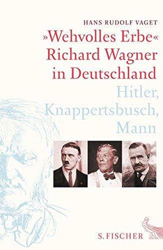 »Wehvolles Erbe«: Richard Wagner in Deutschland. Hitler, Knappertsbusch, Mann