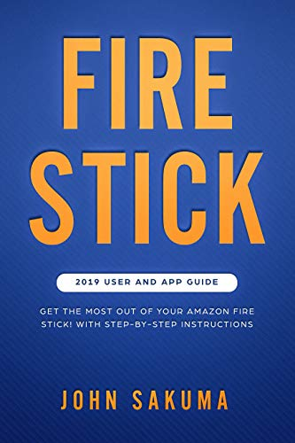 Fire Stick: 2019 User and App Guide: Get the Most out of your Amazon Fire Stick! With Step-by-Step Instructions (English Edition)