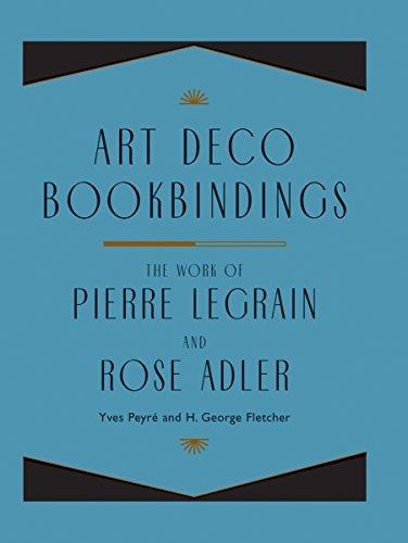 Art Deco Bookbindings: The Work of Pierre Legrain and Rose Adler by Yves Peyre (2004-03-01)