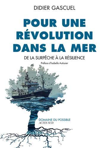 Pour une révolution dans la mer : De la surpêche à la résilience par  (Broché - Apr 3, 2019)