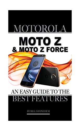 motorola-moto-z-and-moto-z-force-an-easy-guide-to-the-best-features-english-edition