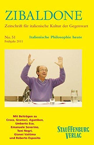 Zibaldone 51. Italienische Philosophie heute: Mit Beiträgen zu Croce, Gramsci, Agamben, Umberto Eco, Emanuele Severino, Toni Negri, Gianni Vattimo und Roberto Esposito