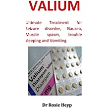 Valium: Ultimate Treatment for Seizure Disorder, Nausea, Muscle Spasm, Trouble Sleeping and Vomiting
