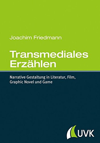 Transmediales Erzählen. Narrative Gestaltung in Literatur, Film, Graphic Novel und Game