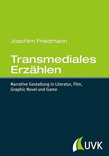Transmediales Erzählen. Narrative Gestaltung in Literatur, Film, Graphic Novel und Game