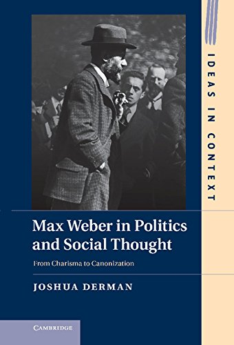 Max Weber in Politics and Social Thought: From Charisma to Canonization (Ideas in Context)