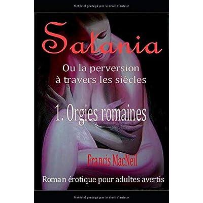 Satania ou la perversion à travers les siècles: Orgie romaines