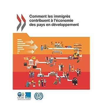 Comment les immigrés contribuent à l'économie des pays en développement: Edition 2018