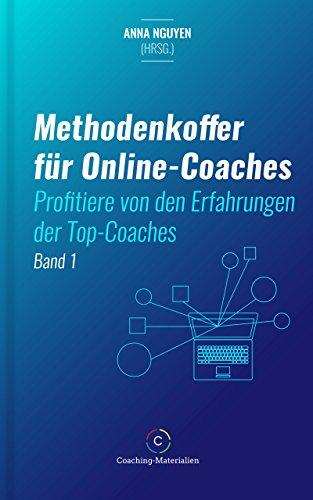 Methodenkoffer für Online-Coaches. Profitiere von den Erfahrungen der Top-Coaches.: Band 1