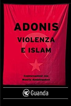 Violenza e islam di [Adonis]