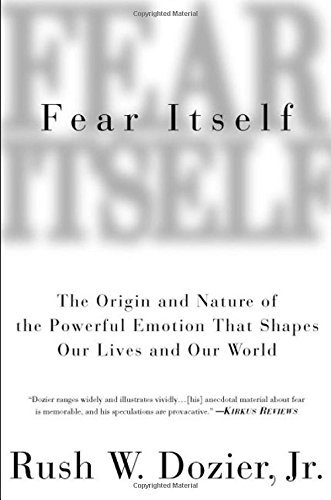 Fear Itself: The Origin and Nature of the Powerful Emotion that Shapes Our Lives and Our World by Rush W. Dozier (1999-11-29)