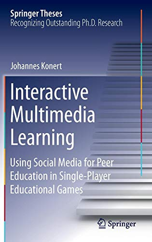 Interactive Multimedia Learning: Using Social Media for Peer Education in Single-Player Educational Games (Springer Theses)