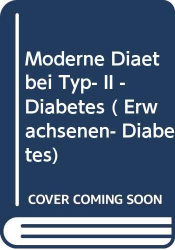 Moderne Diät bei Typ- II - Diabetes (Erwachsenen- Diabetes)