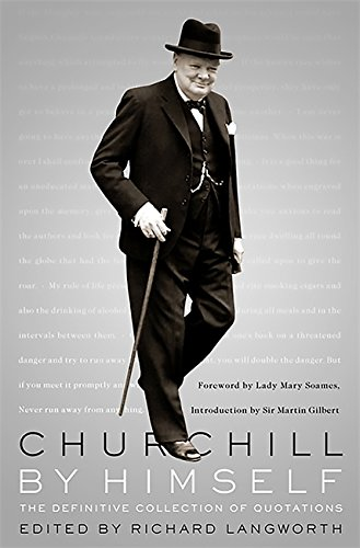 Churchill By Himself: The Definitive Collection of Quotations por Richard Langworth