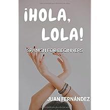 Spanish For Beginners: ¡Hola, Lola!