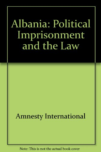 Albania: Political Imprisonment and the Law por Amnesty International