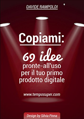 COPIAMI: 69 Idee pronte all'uso per il tuo primo prodotto digitale