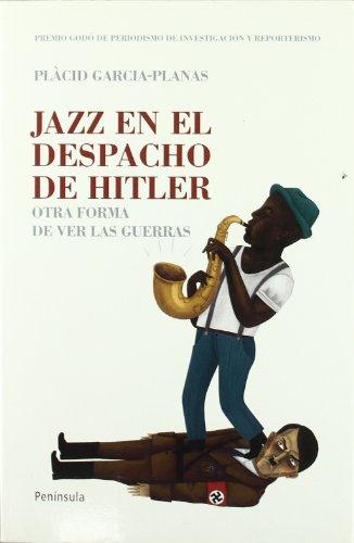 Jazz en el despacho de Hitler: Otra forma de ver las guerras (ATALAYA) por Plàcid Garcia-Planas