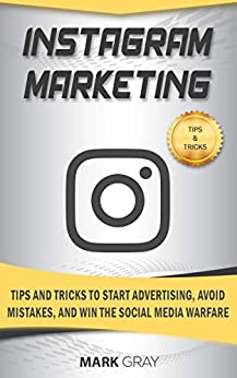 Instagram Marketing: Tips and Tricks to Start Advertising, Avoid Mistakes and Win the Social Media Warfare (English Edition) de [Gray, Mark]