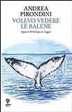 Volevo vedere le balene. Appunti di biologia in viaggio