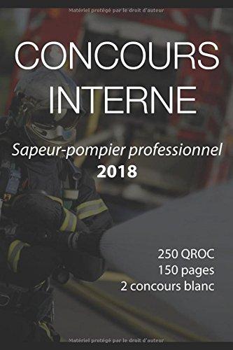 Concours Interne sapeur-pompier professionnel 2018: 250 QROC, 150 pages, 2 concours blanc