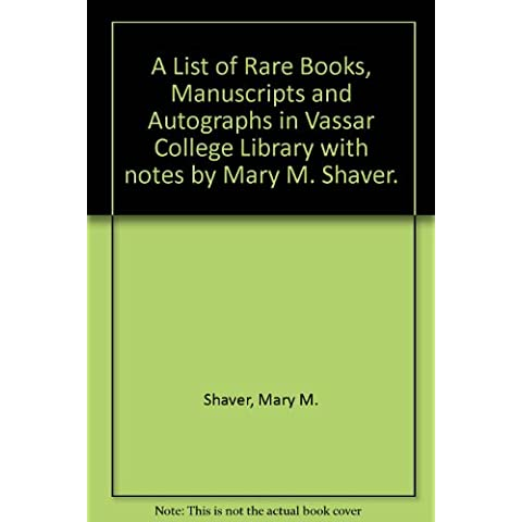 A List of Rare Books, Manuscripts and Autographs in Vassar College Library with notes by Mary M. Shaver.