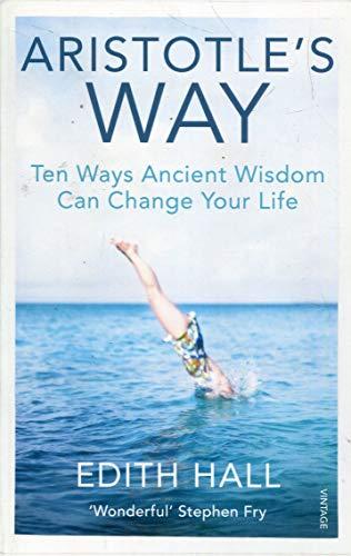 Aristotle\'s Way: Ten Ways Ancient Wisdom Can Change Your Life
