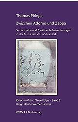 Zwischen Adorno und Zappa: Semantische und funktionale Inszenierungen in der Musik des 20. Jahrhunderts (Zwischen/Töne)