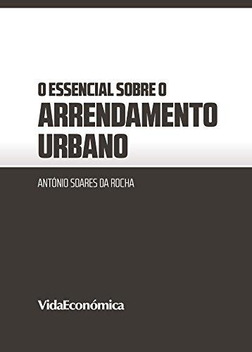 O essencial sobre o Arrendamento Urbano (Portuguese Edition)