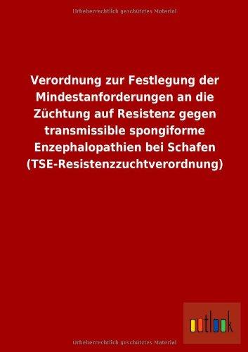 Verordnung zur Festlegung der Mindestanforderungen an die Züchtung auf Resistenz gegen transmissible spongiforme Enzephalopathien bei Schafen (TSE-Resistenzzuchtverordnung)