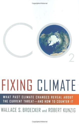 Fixing Climate: What Past Climate Changes Reveal About the Current Threat--and How to Counter It by Wallace S. Broecker (2008-04-15)