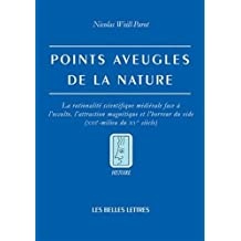 Points Aveugles de La Nature: La Rationalite Scientifique Medievale Face A L'Occulte, L'Attraction Magnetique Et L'Horreur Du Vide (Xiiie-Milieu Du (Histoire)
