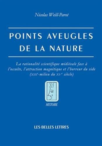 Points aveugles de la nature: La rationalité scientifique médiévale face à l'occulte, l'attraction magnétique et l'horreur du vide (XIIIe-milieu du XVe siècle)