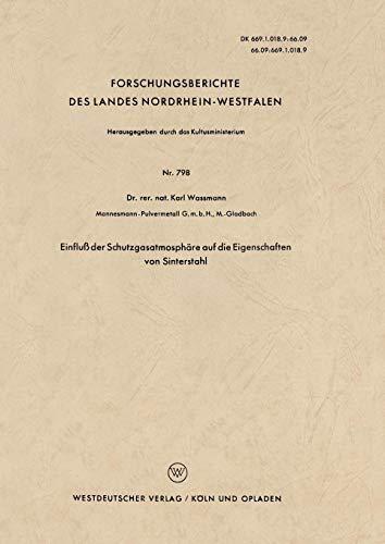 Einfluß der Schutzgasatmosphäre auf die Eigenschaften von Sinterstahl (Forschungsberichte des Landes Nordrhein-Westfalen)