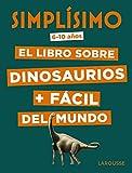 Simplísimo. El libro sobre dinosaurios + fácil del mundo (Larousse - Infantil / Juvenil - Castellano - A Partir De 8 Años)