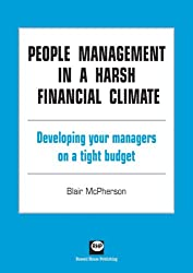 People management in a harsh financial climate: Developing your management on a tight budget (Management Development on a Tight Budget)