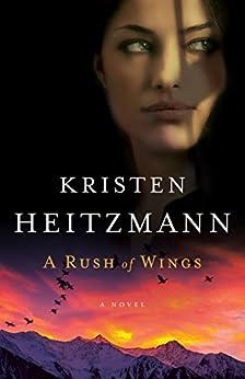 A Rush of Wings (A Rush of Wings Book #1): A Novel di [Heitzmann, Kristen]