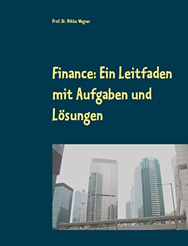 Finance: Ein Leitfaden mit Aufgaben und Lösungen