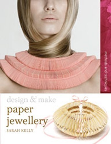 Paper Jewellery (Design and Make) by Sarah Kelly (2011) Paperback