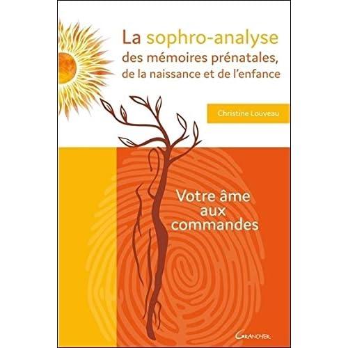 La sophro-analyse des mémoires prénatales, de la naissance et de l'enfance