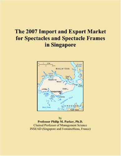 The 2007 Import and Export Market for Spectacles and Spectacle Frames in Singapore