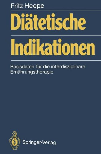 Diätetische Indikationen: Basisdaten für die interdisziplinäre Ernährungstherapie