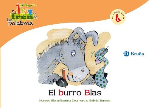El burro Blas: Un cuento con la B (Castellano - A Partir De 3 Años - Libros Didácticos - El Tren De Las Palabras n 2)