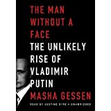 The Man without a Face: The Unlikely Rise of Vladimir Putin by Masha Gessen (2012-03-01)